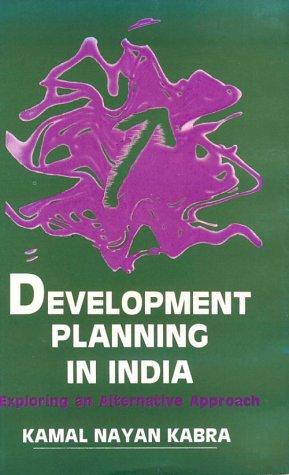 Development Planning in India: Exploring an Alternative: Kabra, Kamal Nayan
