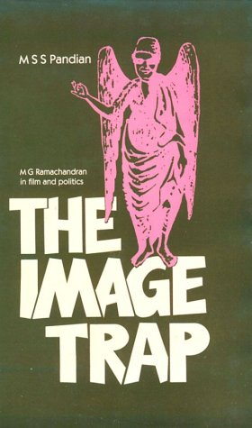 The Image Trap: M G Ramachandran in: M.S.S Pandian
