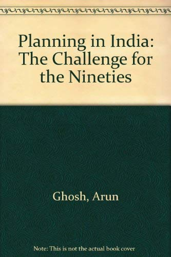 Planning in India: The Challenge for the: Arun Ghosh