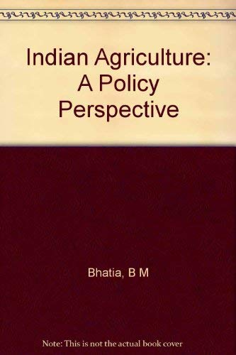 Indian Agriculture: A Policy Perspective: B M Bhatia