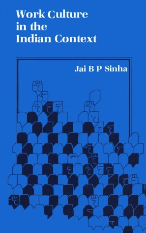 Work Culture in the Indian Context: Sinha, Jai B