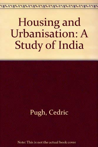 Housing and Urbanization: A Study of India: Pugh, Cedric