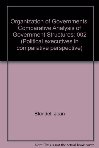 9780803997769: The Organization of Governments: A Comparative Analysis of Governmental Structures (Political executives in comparative perspective)