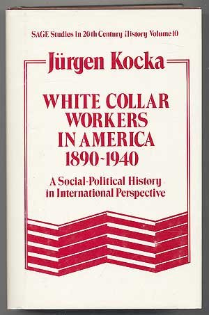 White Collar Workers in America 1890-1940: A: Kocka, Jurgen