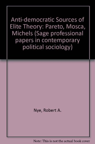 9780803998728: Anti-democratic Sources of Elite Theory: Pareto, Mosca, Michels (Sage professional papers in contemporary political sociology ; 06-021)