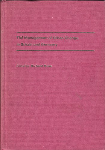 The Management of Urban Change in Britain: Rose, Richard;Nicholas Deakin,Norman