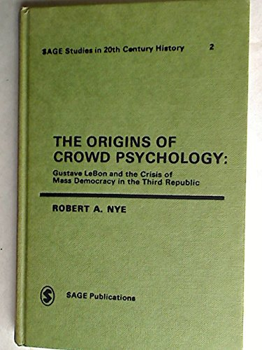 9780803999039: The Origins of Crowd Psychology: Gustave LeBon and the Crisis of Mass Democracy in the 3rd Republic