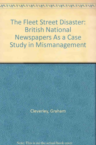 9780803999893: The Fleet Street Disaster: British National Newspapers As a Case Study in Mismanagement (Communication and society ; 7)