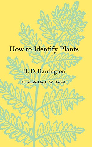 How To Identify Plants: H.D. Harrington; Contributor-L.W.