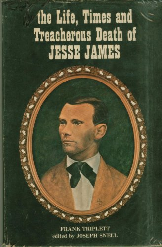 9780804001885: The Life, Times and Treacherous Death of Jesse James