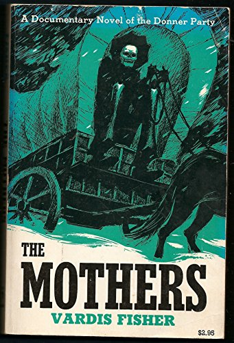 Mothers: A Documentary Novel of the Donner Party: Fisher, Vardis