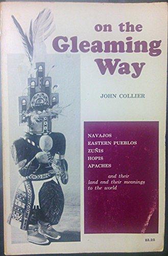On the Gleaming Way: Navajos, Eastern Pueblos,: John Collier