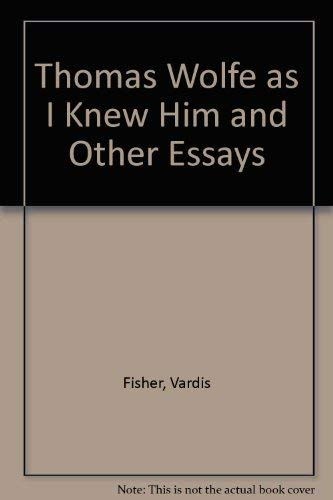 Thomas Wolfe As I Knew Him And: Vardis Fisher