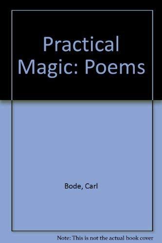 Practical Magic: Poems: Bode, Carl