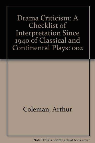 Drama Criticism: A Checklist of Interpretation Since 1940 of Classical and Continental Plays: ...