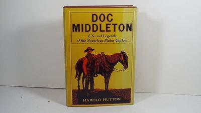Doc Middleton Life and Legends of the Notorious Plains Outlaw: Hutton, Harold