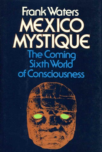 Mexico Mystique: The Coming Sixth World of Consciousness: Waters, Frank