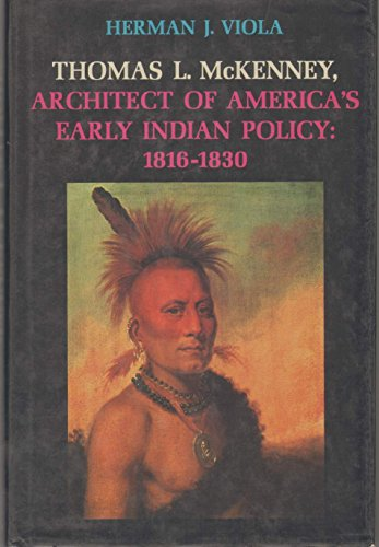 Thomas L. McKenney: Architect of America's Early Indian Policy, 1816-1830: Herman J. Viola