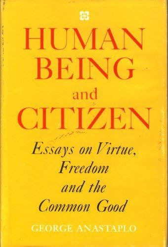 9780804006774: Human Being and Citizen: Essays on Virtue, Freedom, and the Common Good