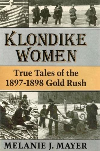 Klondike Women: True Tales Of 1897-1898 Gold Rush: Mayer, Melanie J.
