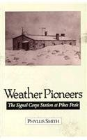 9780804009706: Weather Pioneers: The Signal Corps Station At Pike'S Peak