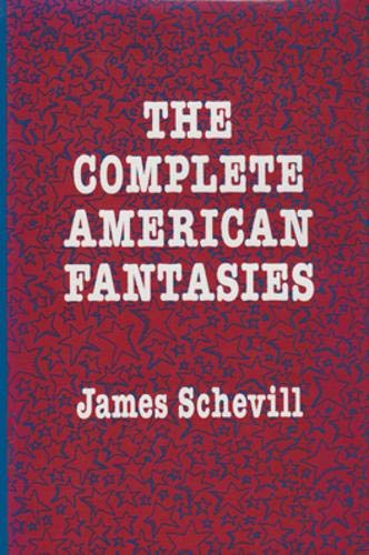 The Complete American Fantasies: Schevill, James