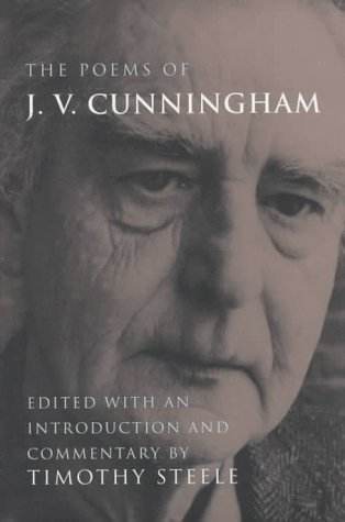 Poems Of J.V. Cunningham Cunningham, J.V. and Steele, Timothy: Cunningham, J.V.