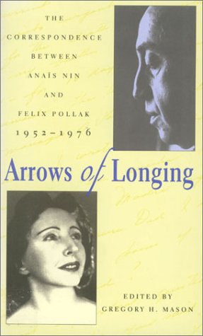 9780804010061: Arrows of Longing: Correspondence Between Anais Nin and: The Correspondence Between Anais Nin and Felix Pollack, 1952-1976