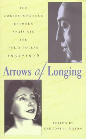 9780804010078: Arrows of Longing: Correspondence Between Anais Nin and: The Correspondence Between Anais Nin and Felix Pollack, 1952-1976
