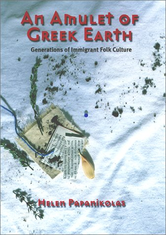 Amulet of Greek Earth: Generations of Immigrant: Helen Papanikolas