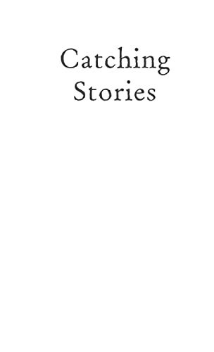 9780804011167: Catching Stories: A Practical Guide to Oral History