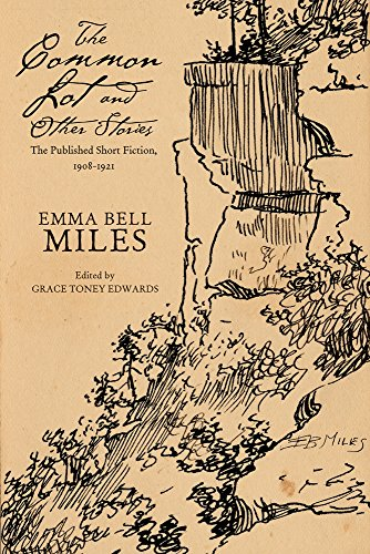 The Common Lot and Other Stories: The Published Short Fiction, 1908?1921: Emma Bell Miles
