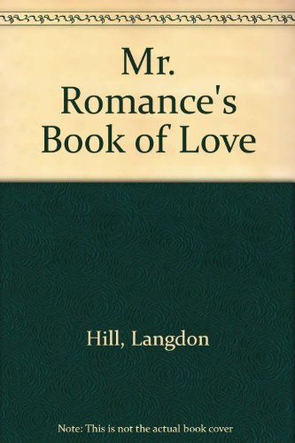 Mr. Romance's Book of Love : Passionate Secrets of America's Greatest Lovers: Langdon Hill