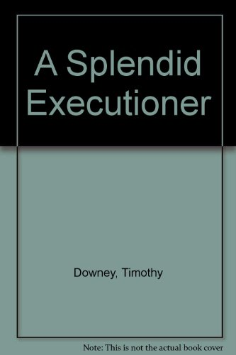 Splendid Executioner: Downey, Timothy