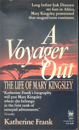 A Voyager Out: The Life of Mary Kingsley: Frank, Katherine