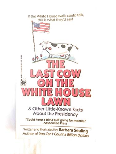 The Last Cow on the White House Lawn and Other Little Known** (0804106584) by Seuling, Barbara
