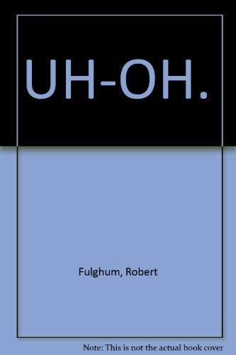 UH-OH: Fulghum, Robert