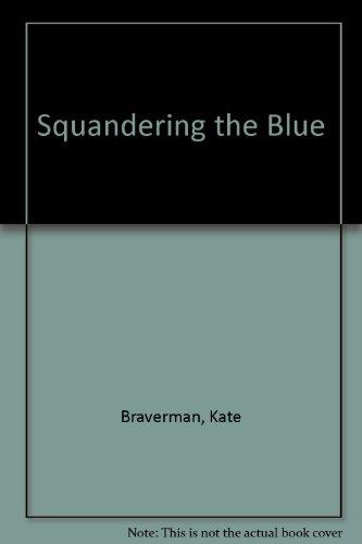 Squandering the Blue: Kate Braverman