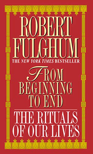 FROM BEGINNING TO END: THE RITUALS OF OUR LIVES.