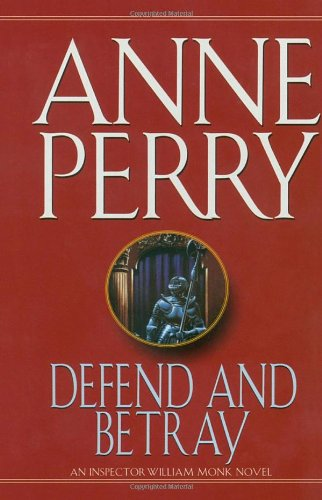Defend and Betray: An Inspector William Monk: Perry, Anne