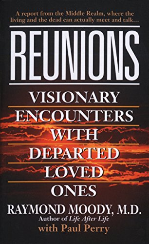 Reunions: Visionary Encounters With Departed Loved Ones: Raymond Moody Jr., Paul Perry