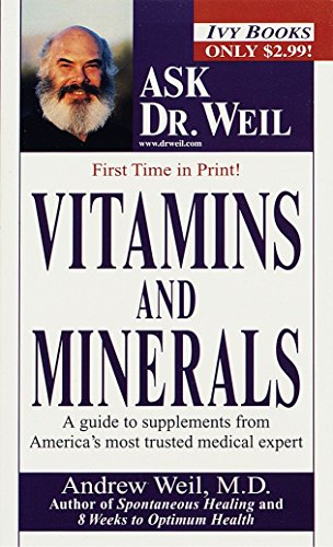 Vitamins and Minerals (Ask Dr. Weil) by Weil M.D., Andrew: Ivy Books ...