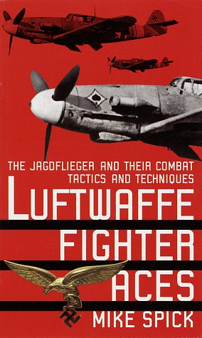Luftwaffe Fighter Aces: The Jagdflieger and Their Combat Tactics and Techniques: Spick, Mike
