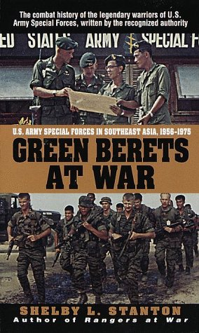 Green Berets at War: U.S. Army Special Forces in Southeast Asia, 1956-1975 (0804118841) by Shelby L. Stanton