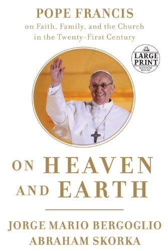 9780804121163: On Heaven and Earth: Pope Francis on Faith, Family, and the Church in the Twenty-First Century (Random House Large Print)