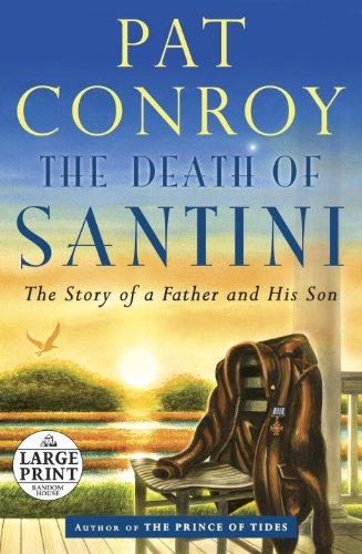 9780804121170: The Death of Santini: The Story of a Father and His Son (Random House Large Print)