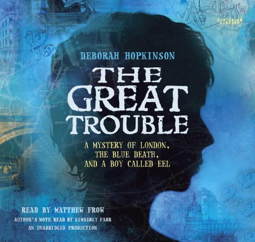 9780804123617: The Great Trouble: A Mystery of London, the Blue Death, and a Boy Called Eel