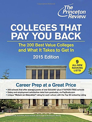 9780804125888: Colleges That Pay You Back: The 200 Best Value Colleges and What It Takes to Get In (College Admissions Guides)