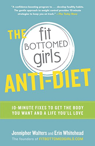 9780804136976: The Fit Bottomed Girls Anti-Diet: 10-Minute Fixes to Get the Body You Want and a Life You'll Love
