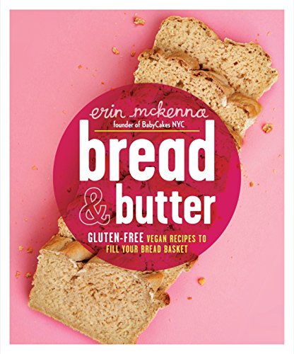9780804137218: Bread and Butter: Gluten-Free Vegan Recipes to Fill Your Bread Basket
